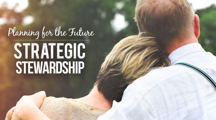 Strategic Stewardship: Planning for the future