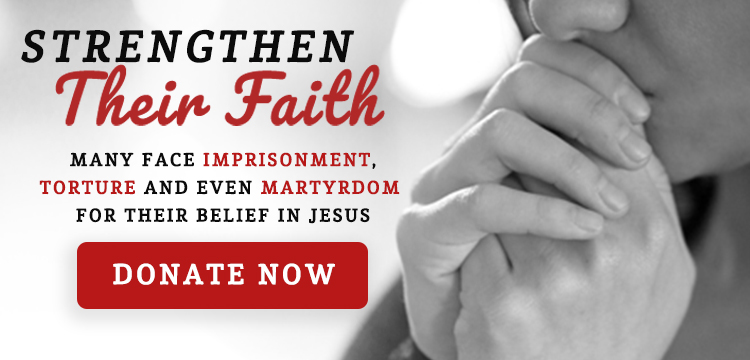 Donate today to support your persecuted brother and sisters in Christ!